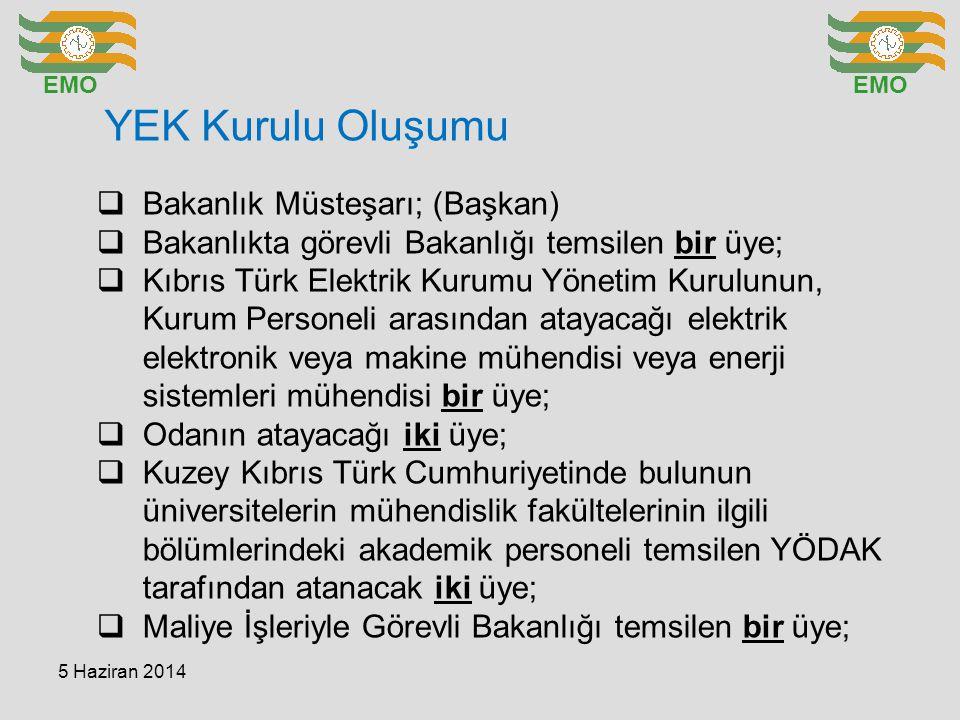 YEK Kurulu Oluşumu EMO  Bakanlık Müsteşarı; (Başkan)  Bakanlıkta görevli Bakanlığı temsilen bir üye;  Kıbrıs Türk Elektrik Kurumu Yönetim Kurulunun, Kurum Personeli arasından atayacağı elektrik elektronik veya makine mühendisi veya enerji sistemleri mühendisi bir üye;  Odanın atayacağı iki üye;  Kuzey Kıbrıs Türk Cumhuriyetinde bulunun üniversitelerin mühendislik fakültelerinin ilgili bölümlerindeki akademik personeli temsilen YÖDAK tarafından atanacak iki üye;  Maliye İşleriyle Görevli Bakanlığı temsilen bir üye; 5 Haziran 2014