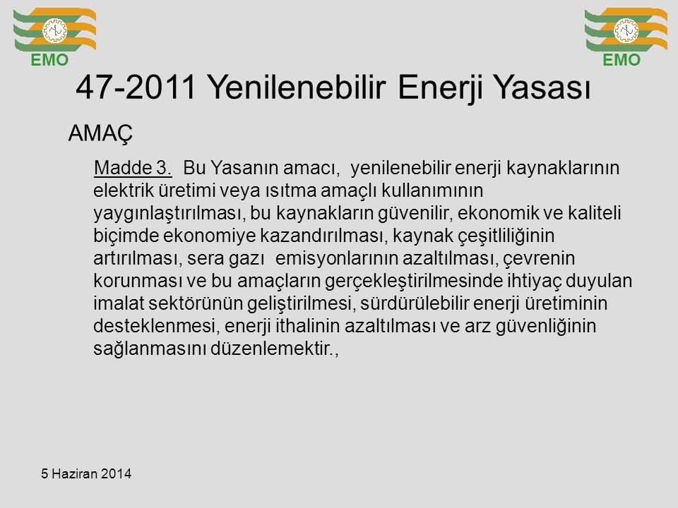 47-2011 Yenilenebilir Enerji Yasası EMO Madde 3. Bu Yasanın amacı, yenilenebilir enerji kaynaklarının elektrik üretimi veya ısıtma amaçlı kullanımının