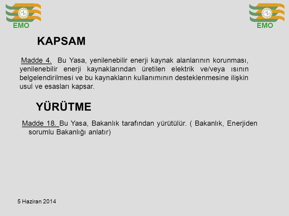 EMO KAPSAM Madde 4. Bu Yasa, yenilenebilir enerji kaynak alanlarının korunması, yenilenebilir enerji kaynaklarından üretilen elektrik ve/veya ısının b