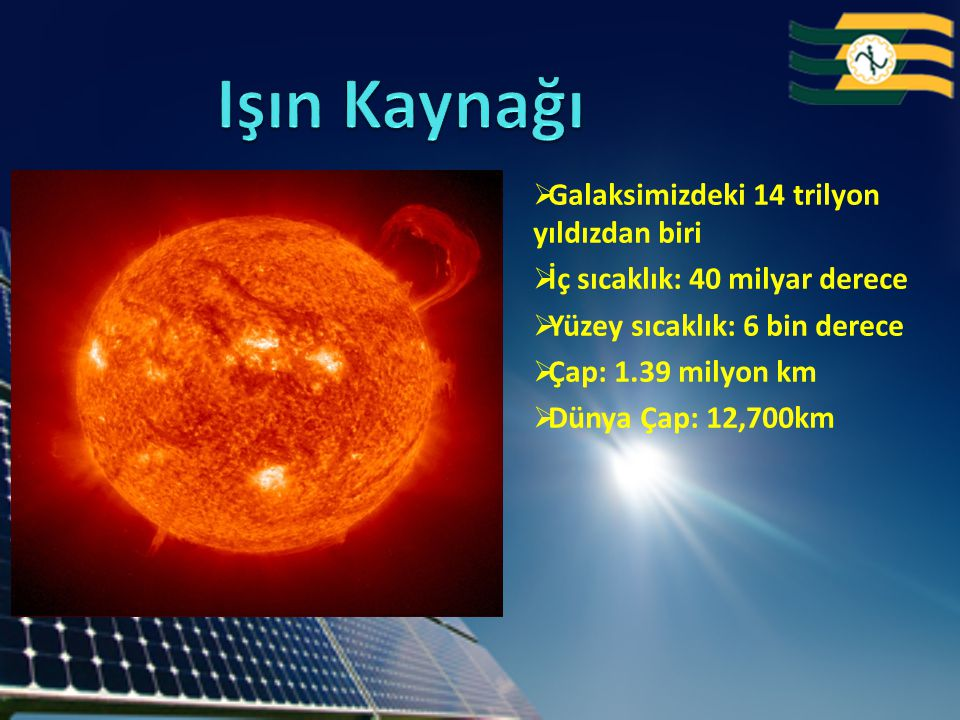  Galaksimizdeki 14 trilyon yıldızdan biri  İç sıcaklık: 40 milyar derece  Yüzey sıcaklık: 6 bin derece  Çap: 1.39 milyon km  Dünya Çap: 12,700km
