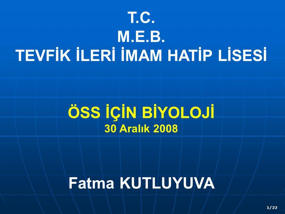 T.C. M.E.B. TEVFİK İLERİ İMAM HATİP LİSESİ ÖSS İÇİN BİYOLOJİ 30 Aralık 2008 Fatma KUTLUYUVA 1/22