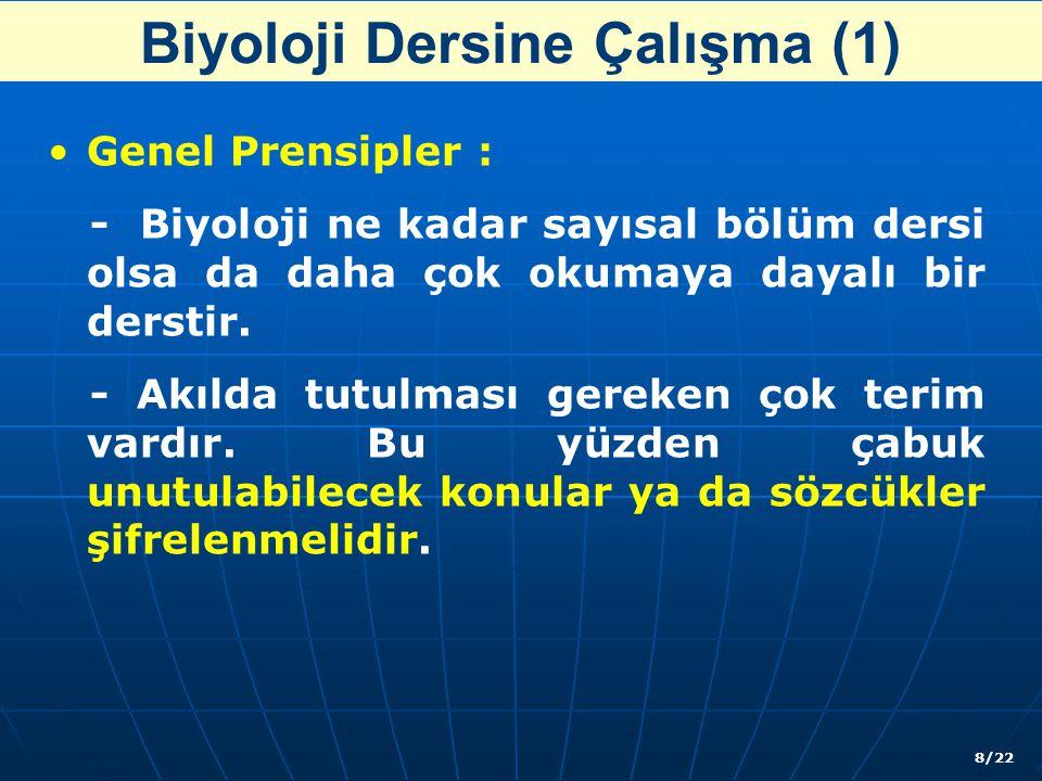 Biyoloji Dersine Çalışma (2) Genel Prensipler : - Öğretmenin anlatacağı konuya önceden hazırlanılmalıdır.