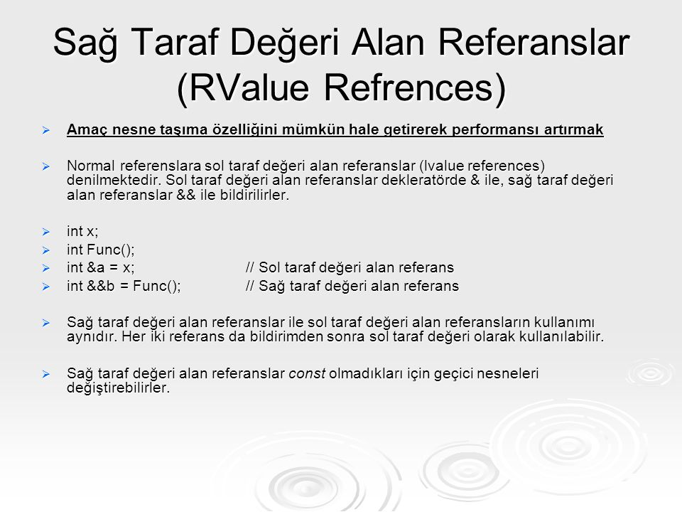 Sağ Taraf Değeri Alan Referanslar (RValue Refrences)  Amaç nesne taşıma özelliğini mümkün hale getirerek performansı artırmak  Normal referenslara s