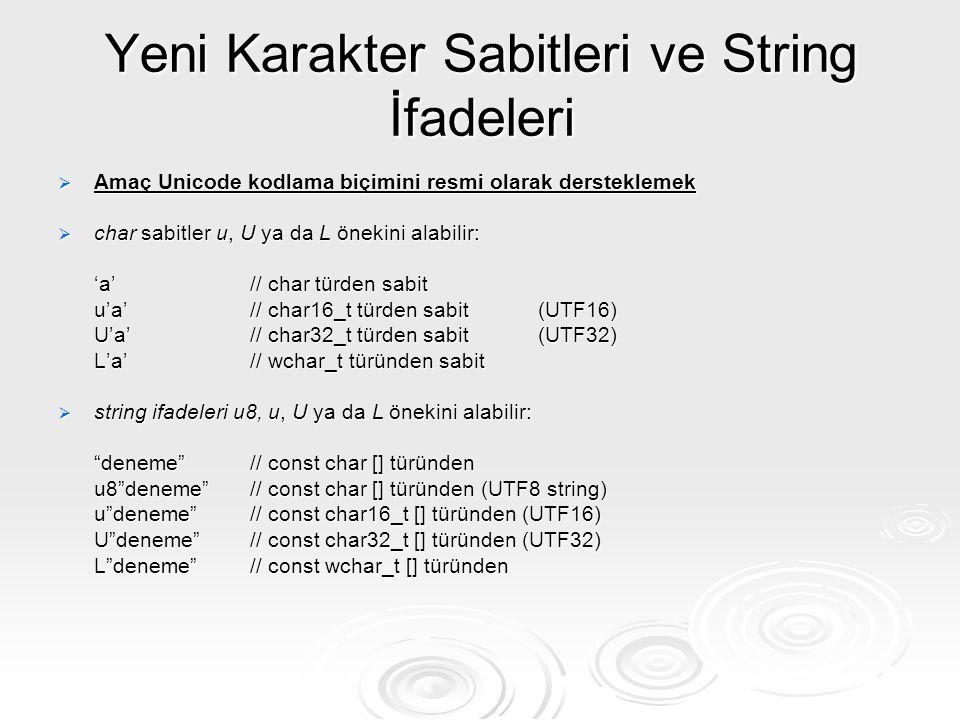 Yeni Karakter Sabitleri ve String İfadeleri  Amaç Unicode kodlama biçimini resmi olarak dersteklemek  char sabitler u, U ya da L önekini alabilir: '