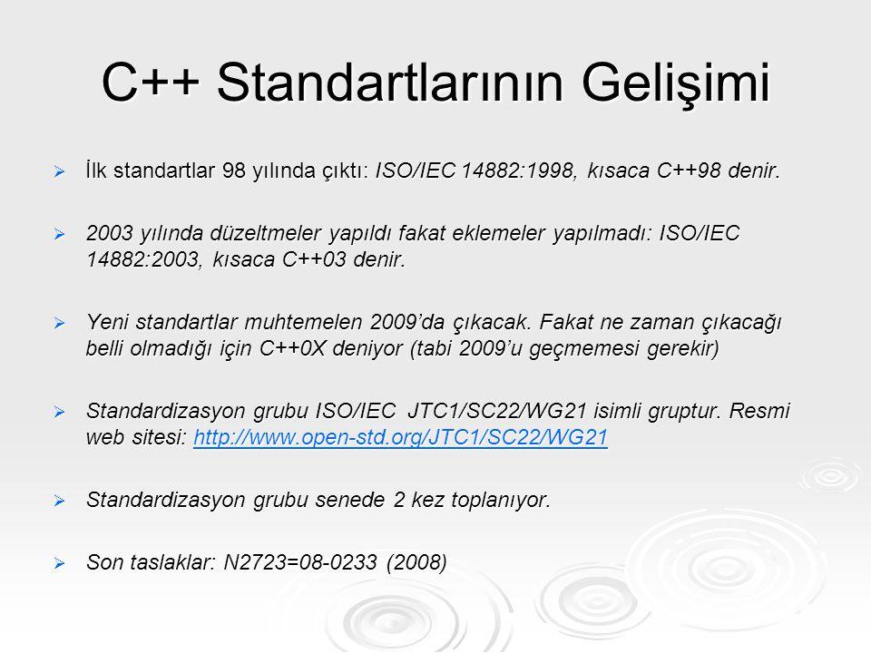 C++ Standartlarının Gelişimi  İlk standartlar 98 yılında çıktı: ISO/IEC 14882:1998, kısaca C++98 denir.  2003 yılında düzeltmeler yapıldı fakat ekle