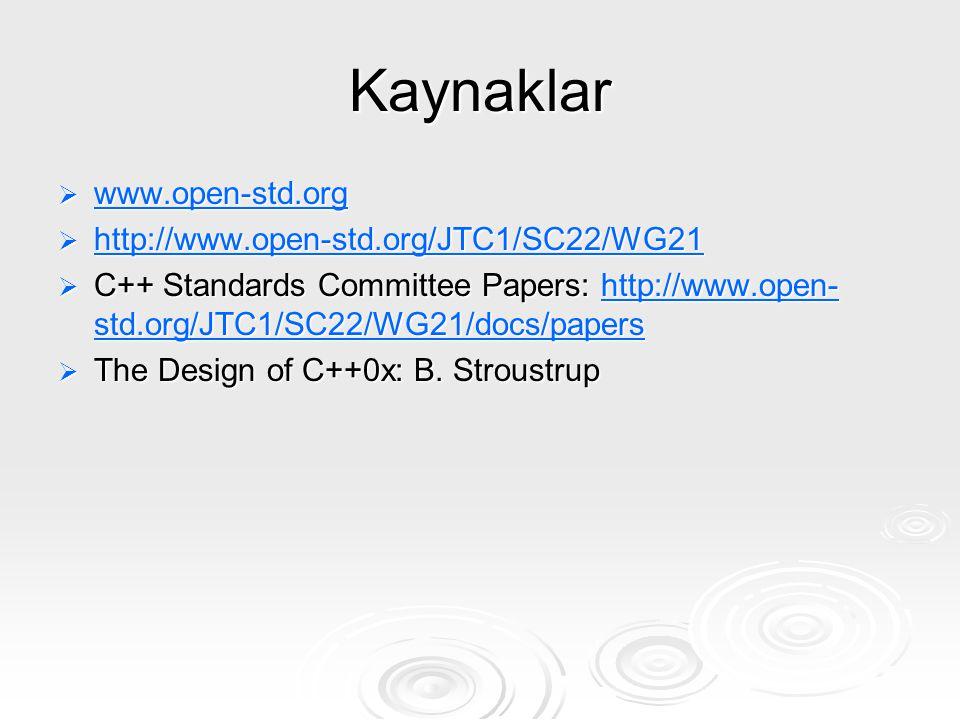 Kaynaklar  www.open-std.org www.open-std.org  http://www.open-std.org/JTC1/SC22/WG21 http://www.open-std.org/JTC1/SC22/WG21  C++ Standards Committe