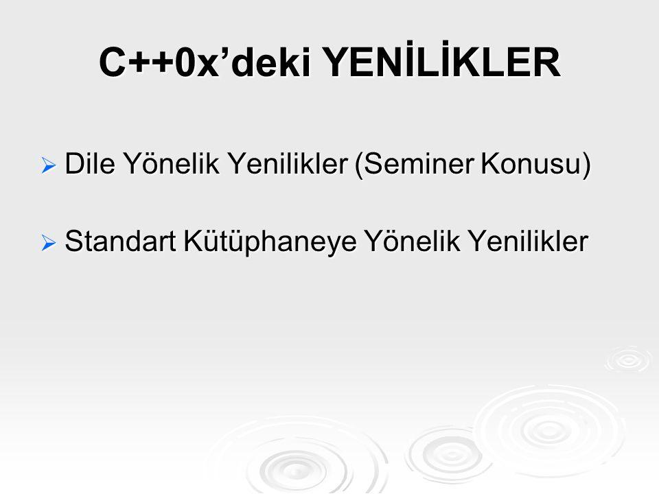  Dile Yönelik Yenilikler (Seminer Konusu)  Standart Kütüphaneye Yönelik Yenilikler C++0x'deki YENİLİKLER