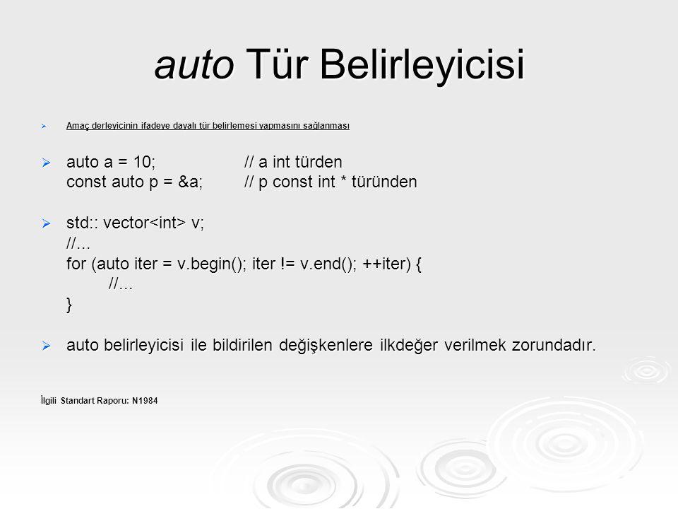 auto Tür Belirleyicisi  Amaç derleyicinin ifadeye dayalı tür belirlemesi yapmasını sağlanması  auto a = 10;// a int türden const auto p = &a;// p co