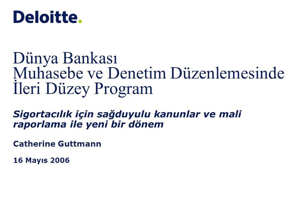 Dünya Bankası Muhasebe ve Denetim Düzenlemesinde İleri Düzey Program Sigortacılık için sağduyulu kanunlar ve mali raporlama ile yeni bir dönem Catherine Guttmann 16 Mayıs 2006
