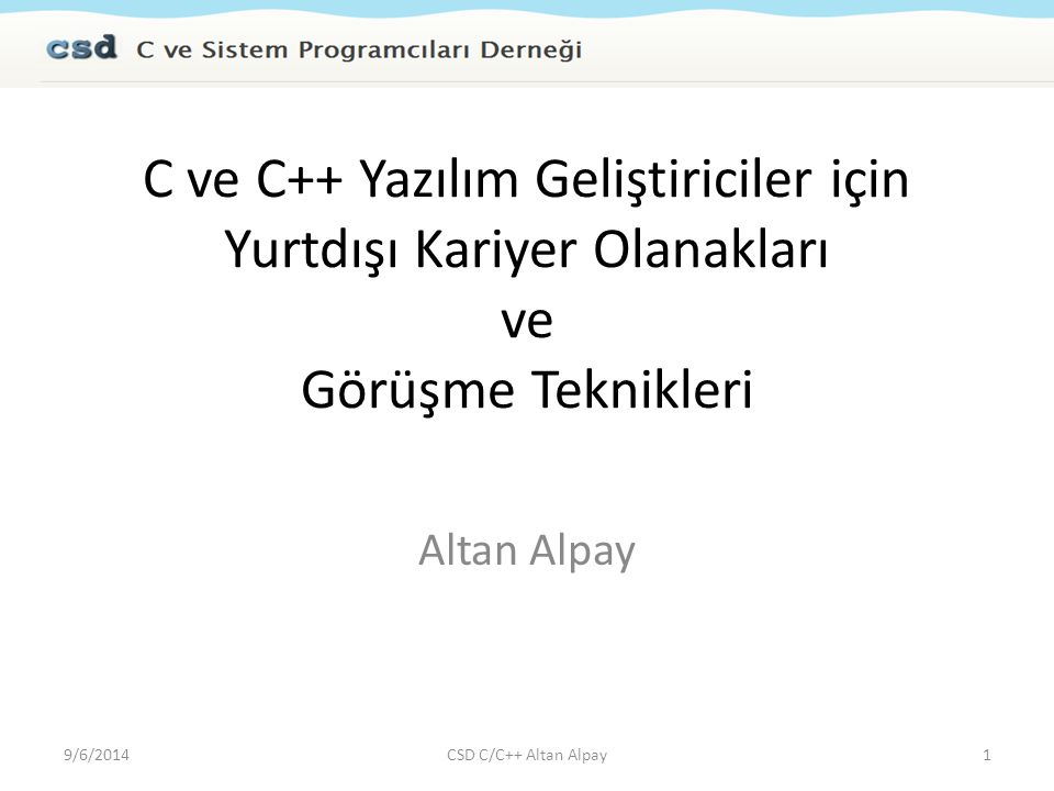 C ve C++ Yazılım Geliştiriciler için Yurtdışı Kariyer Olanakları ve Görüşme Teknikleri Altan Alpay 9/6/20141CSD C/C++ Altan Alpay