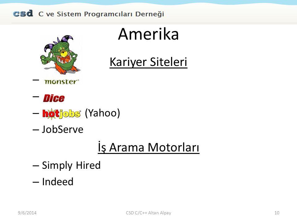 Amerika Kariyer Siteleri – Monster – Dice – Hot Jobs (Yahoo) – JobServe İş Arama Motorları – Simply Hired – Indeed 9/6/2014CSD C/C++ Altan Alpay10