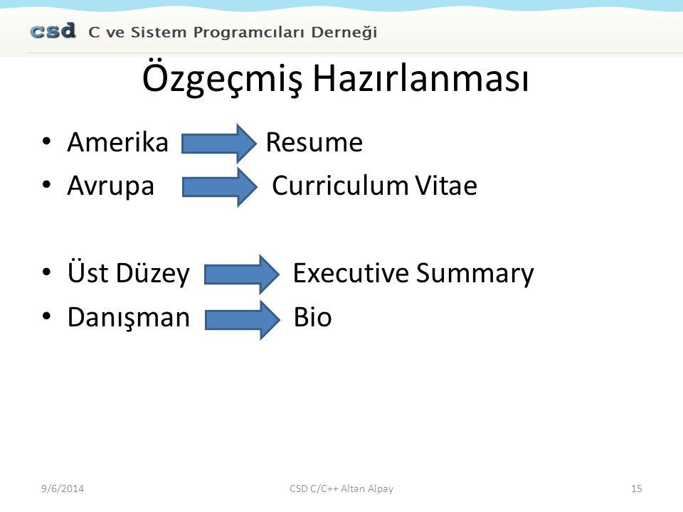 Özgeçmiş Hazırlanması Amerika Resume Avrupa Curriculum Vitae Üst Düzey Executive Summary Danışman Bio 9/6/2014CSD C/C++ Altan Alpay15