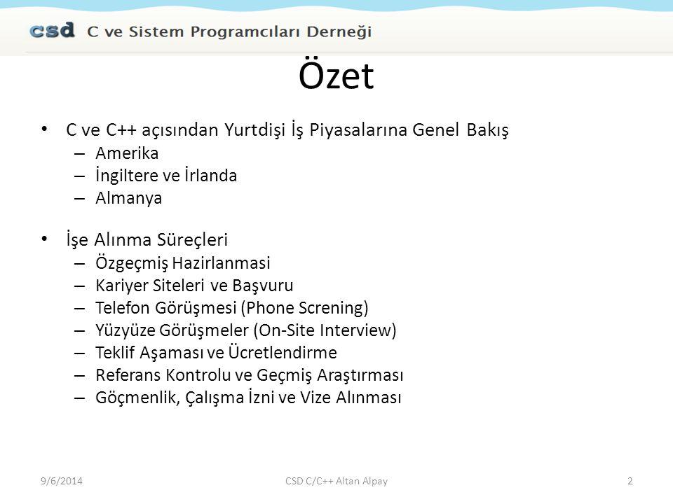 Almanya Avantajlar Büyük ve Kurumsal Şirketler Genelde Hard-Products (Araba, Tren, Cep telefonu) Projelerde başka mühendislik dallarıyla etkileşim (multi-disciplinary) Uzun Soluklu Projeler İş Güvenliği ve Sendikal Haklar Danışman ve Sözleşmeliler için Yüksek Ücretler Yukarıdan Aşağı Yönetim Yaklaşımı (Bottom-Up) Uzun Tatiller (Yaklasık 8 hafta) Türkiye'ye yakınlık Türklerin çok olması (Market, TV, Sinema, Gazete, Uçuş, Dernek) Eksiler Kadrolu Çalışanlar için Düşük Ücret Türklerin çok olması Girişimcilik ve Serbest Çalışma Kültürel olarak sevilmez Kötü Hava Şartları Dil Problemi 9/6/2014CSD C/C++ Altan Alpay13