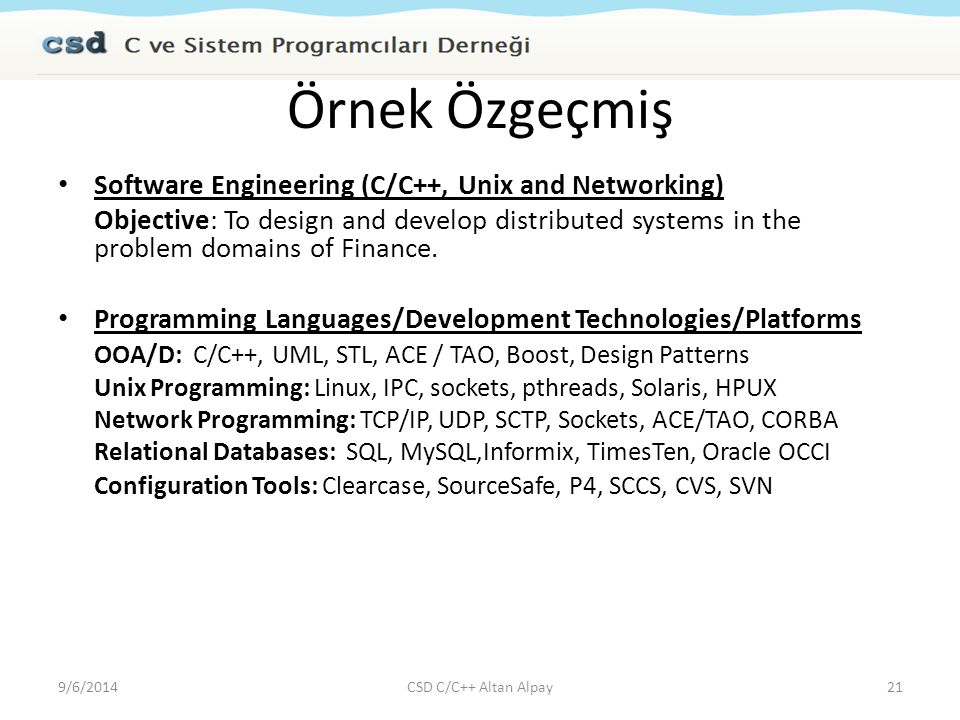 Örnek Özgeçmiş Software Engineering (C/C++, Unix and Networking) Objective: To design and develop distributed systems in the problem domains of Finance.