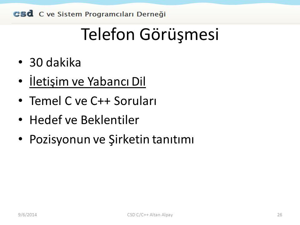 Telefon Görüşmesi 30 dakika İletişim ve Yabancı Dil Temel C ve C++ Soruları Hedef ve Beklentiler Pozisyonun ve Şirketin tanıtımı 9/6/2014CSD C/C++ Alt