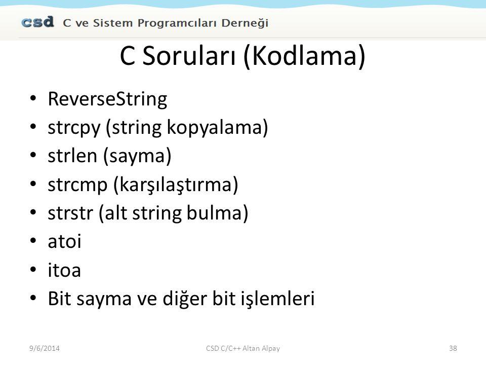 C Soruları (Kodlama) ReverseString strcpy (string kopyalama) strlen (sayma) strcmp (karşılaştırma) strstr (alt string bulma) atoi itoa Bit sayma ve di