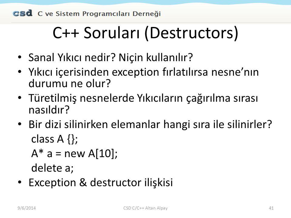 C++ Soruları (Destructors) Sanal Yıkıcı nedir? Niçin kullanılır? Yıkıcı içerisinden exception fırlatılırsa nesne'nın durumu ne olur? Türetilmiş nesnel