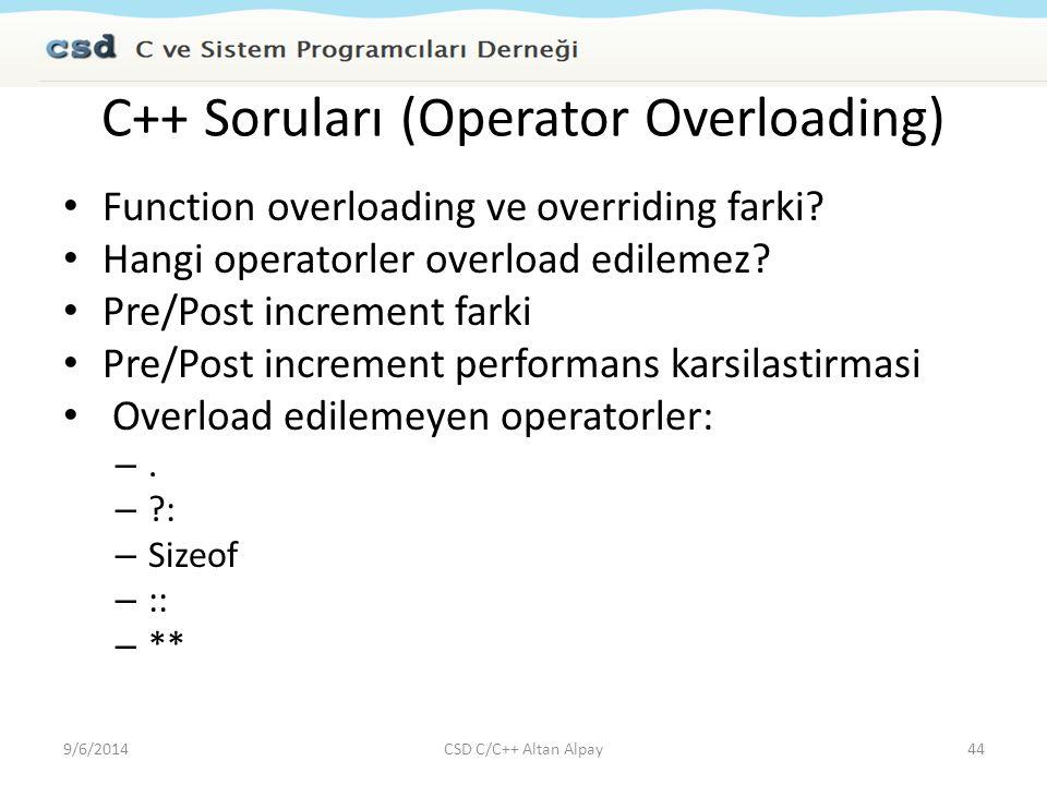 C++ Soruları (Operator Overloading) Function overloading ve overriding farki? Hangi operatorler overload edilemez? Pre/Post increment farki Pre/Post i