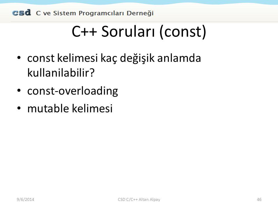 C++ Soruları (const) const kelimesi kaç değişik anlamda kullanilabilir? const-overloading mutable kelimesi 9/6/201446CSD C/C++ Altan Alpay