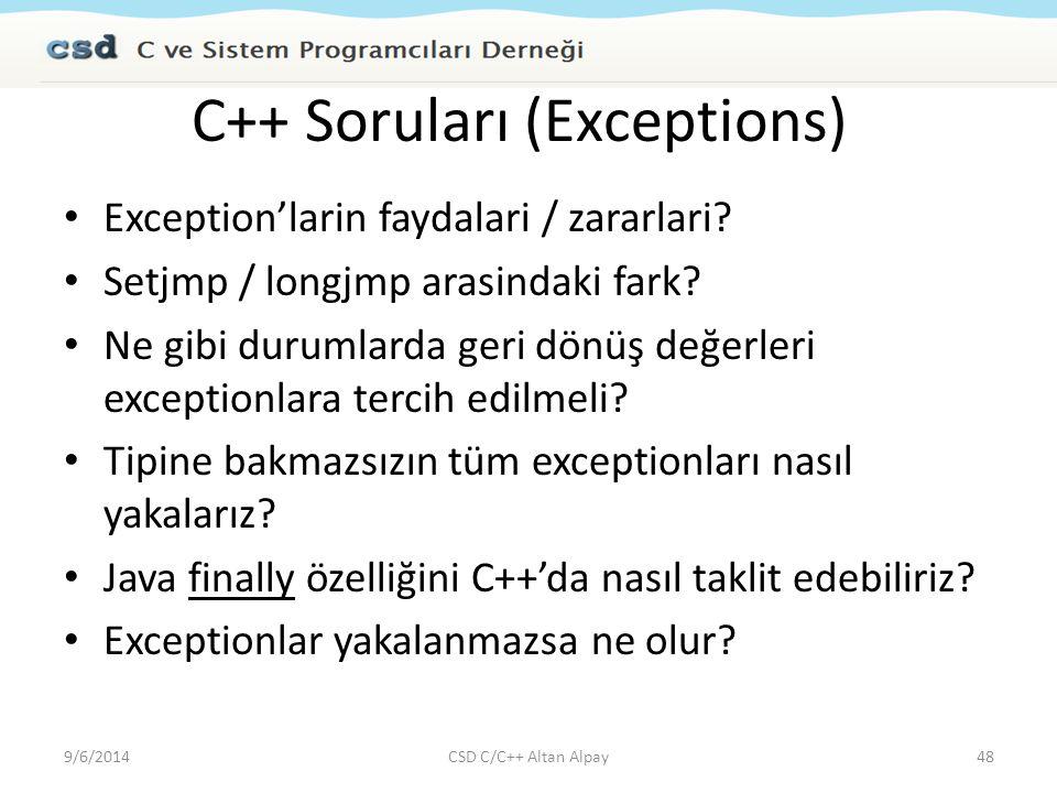 C++ Soruları (Exceptions) Exception'larin faydalari / zararlari? Setjmp / longjmp arasindaki fark? Ne gibi durumlarda geri dönüş değerleri exceptionla