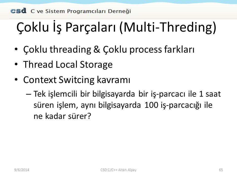 Çoklu İş Parçaları (Multi-Threding) Çoklu threading & Çoklu process farkları Thread Local Storage Context Switcing kavramı – Tek işlemcili bir bilgisa