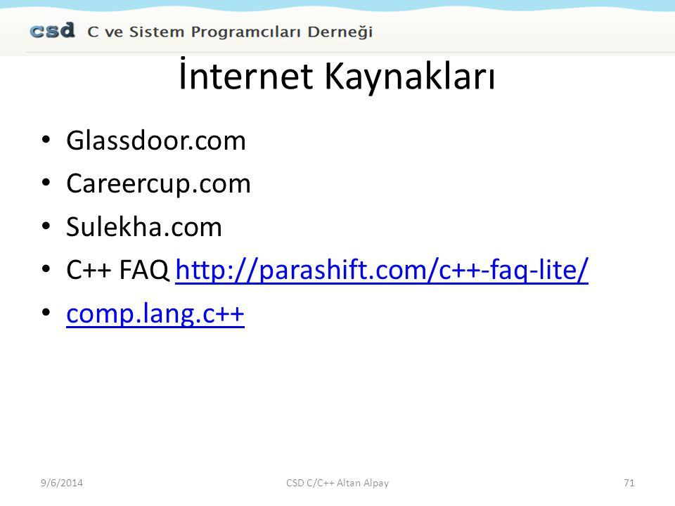 İnternet Kaynakları Glassdoor.com Careercup.com Sulekha.com C++ FAQ http://parashift.com/c++-faq-lite/http://parashift.com/c++-faq-lite/ comp.lang.c++