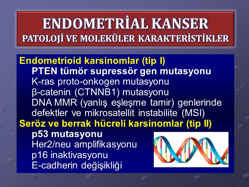Endometrioid karsinomlar (tip I) PTEN tümör supressör gen mutasyonu K-ras proto-onkogen mutasyonu β-catenin (CTNNB1) mutasyonu DNA MMR (yanlış eşleşme