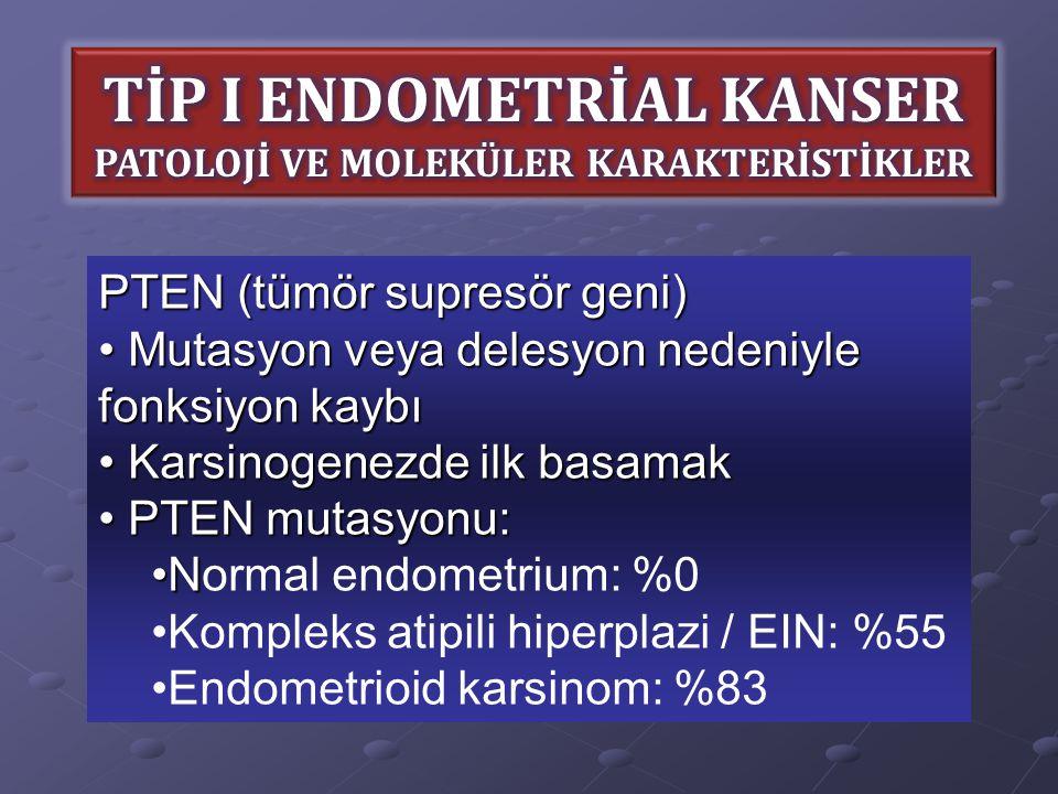 PTEN (tümör supresör geni) Mutasyon veya delesyon nedeniyle fonksiyon kaybı Mutasyon veya delesyon nedeniyle fonksiyon kaybı Karsinogenezde ilk basama