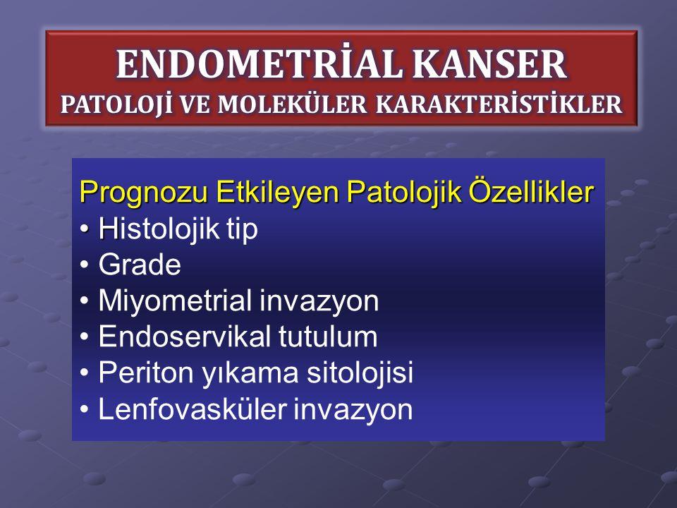 Prognozu Etkileyen Patolojik Özellikler H Histolojik tip Grade Miyometrial invazyon Endoservikal tutulum Periton yıkama sitolojisi Lenfovasküler invaz