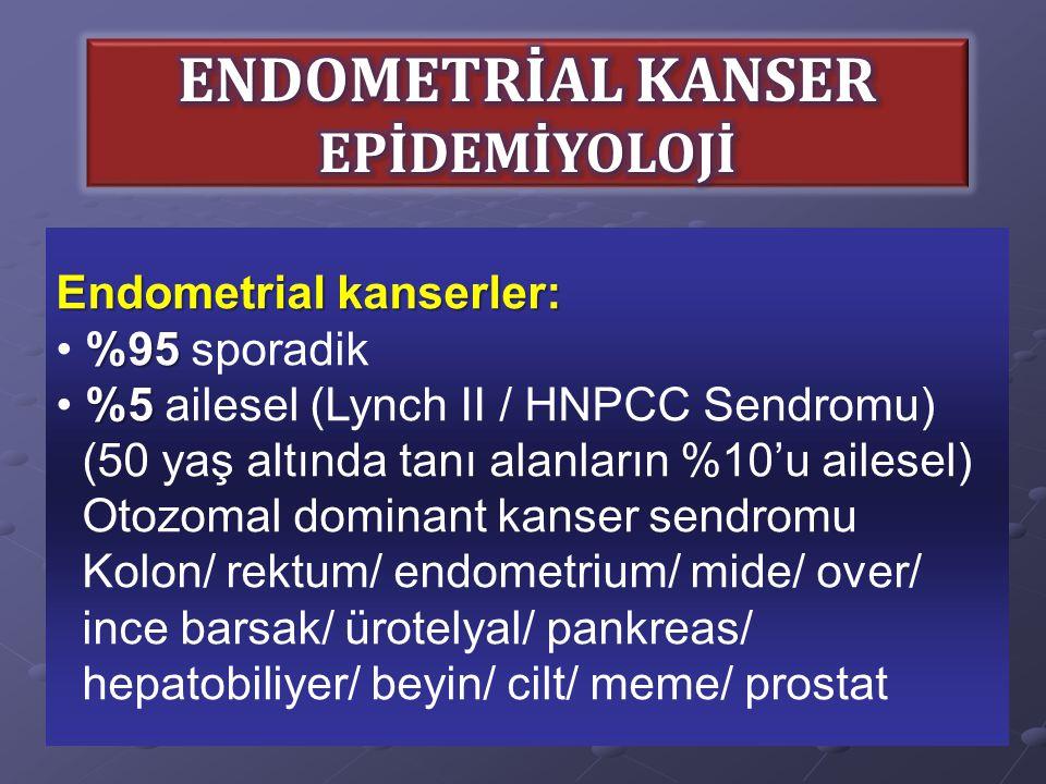 Endometrial kanserler: %95 %95 sporadik %5 %5 ailesel (Lynch II / HNPCC Sendromu) (50 yaş altında tanı alanların %10'u ailesel) Otozomal dominant kans