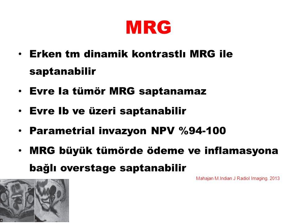 MRG Erken tm dinamik kontrastlı MRG ile saptanabilir Evre Ia tümör MRG saptanamaz Evre Ib ve üzeri saptanabilir Parametrial invazyon NPV %94-100 MRG b