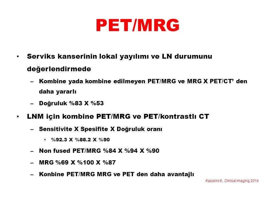 PET/MRG Serviks kanserinin lokal yayılımı ve LN durumunu değerlendirmede – Kombine yada kombine edilmeyen PET/MRG ve MRG X PET/CT' den daha yararlı –