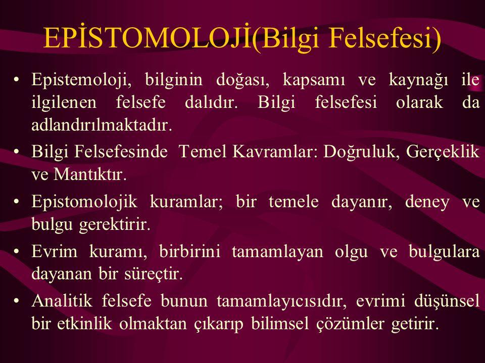 EPİSTOMOLOJİ(Bilgi Felsefesi) Epistemoloji, bilginin doğası, kapsamı ve kaynağı ile ilgilenen felsefe dalıdır.