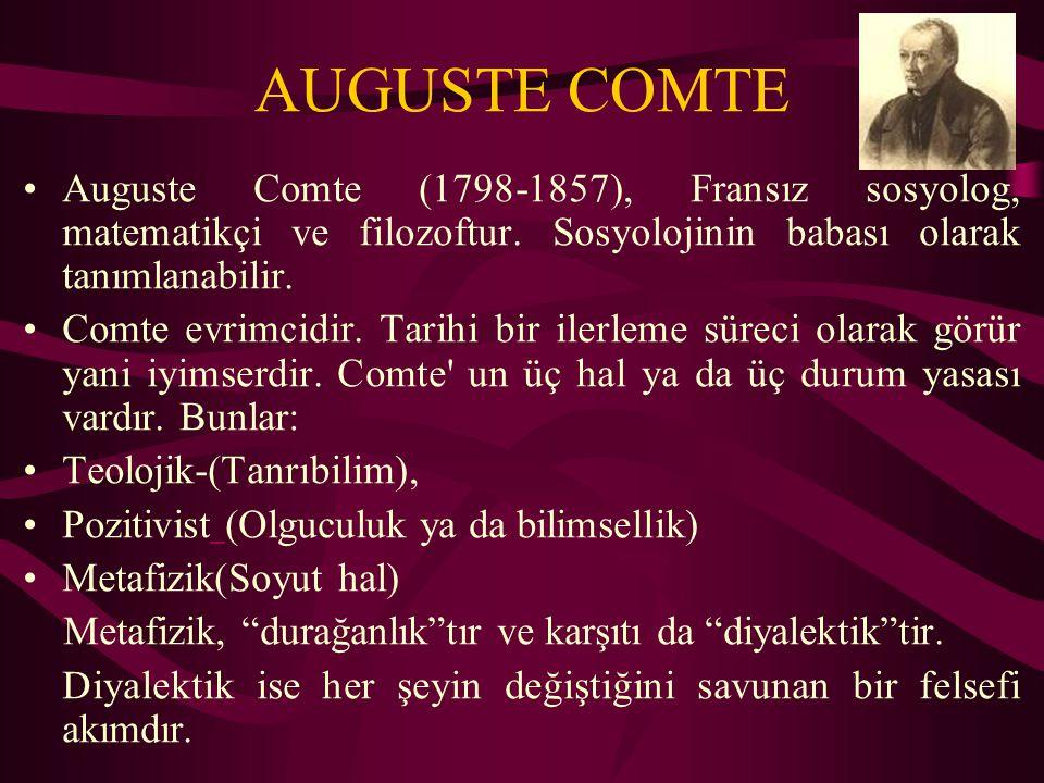 AUGUSTE COMTE Auguste Comte (1798-1857), Fransız sosyolog, matematikçi ve filozoftur.