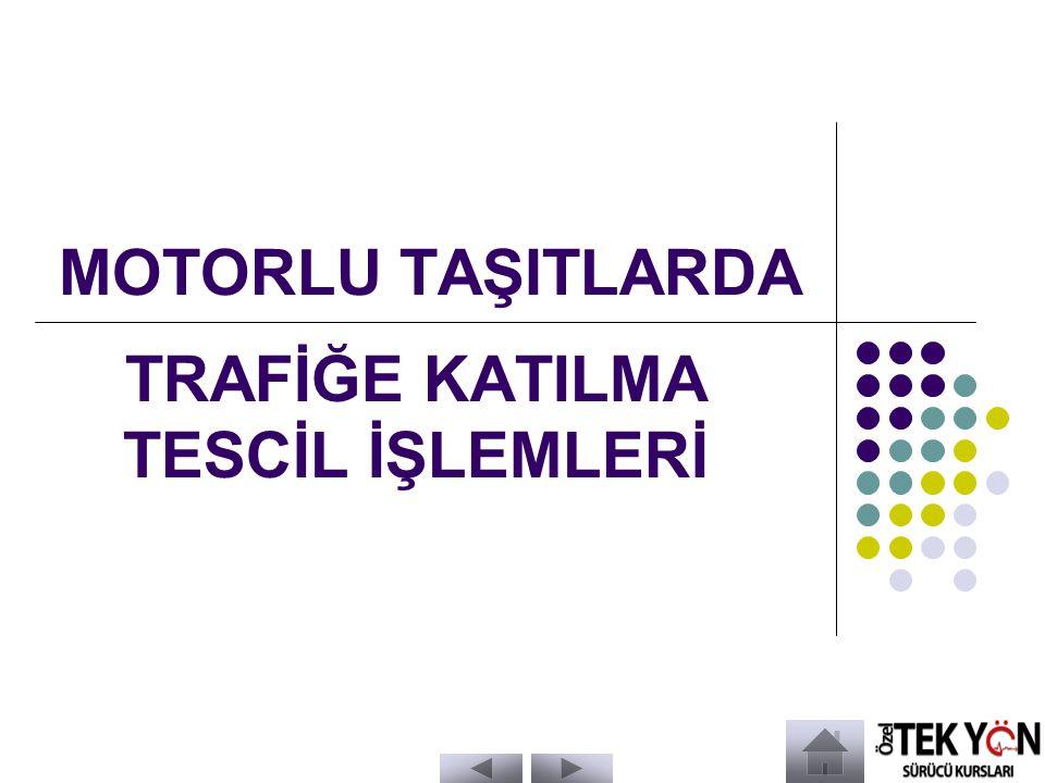 MOTORLU TAŞITLARDA TRAFİĞE KATILMA TESCİL İŞLEMLERİ