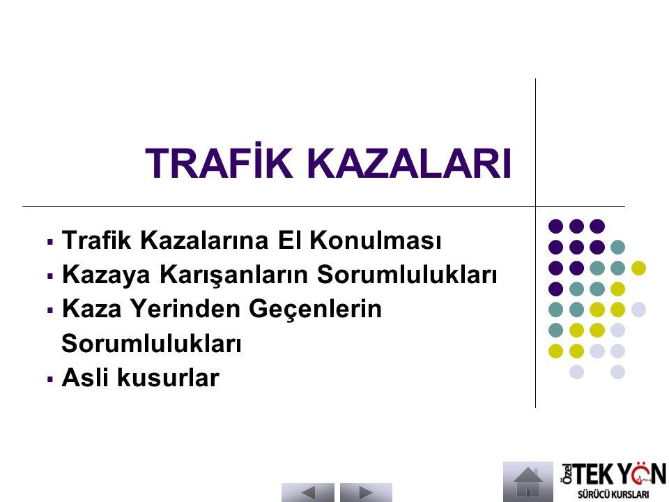 TRAFİK KAZALARI  Trafik Kazalarına El Konulması  Kazaya Karışanların Sorumlulukları  Kaza Yerinden Geçenlerin Sorumlulukları  Asli kusurlar