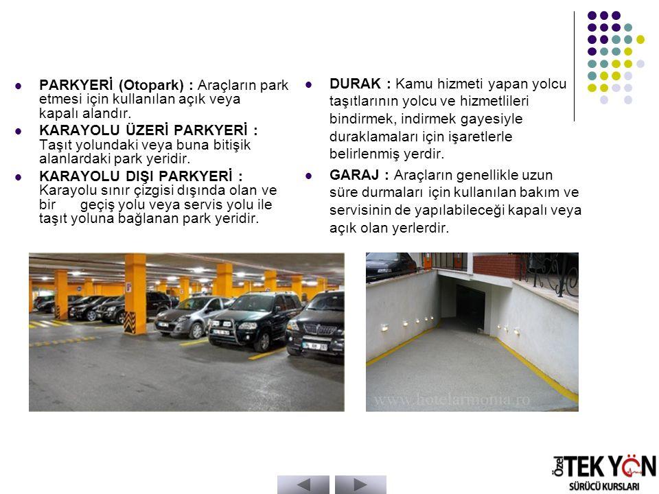 PARKYERİ (Otopark) : Araçların park etmesi için kullanılan açık veya kapalı alandır.