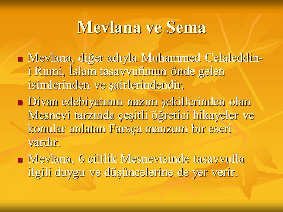 Mevlana ve Sema Mevlana, diğer adıyla Muhammed Celaleddin- i Rumi, İslam tasavvufunun önde gelen isimlerinden ve şairlerindendir. Mevlana, diğer adıyl