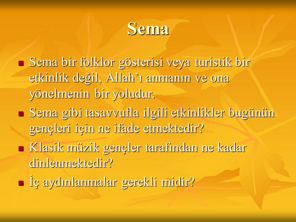 Sema Sema bir folklor gösterisi veya turistik bir etkinlik değil, Allah'ı anmanın ve ona yönelmenin bir yoludur. Sema bir folklor gösterisi veya turis