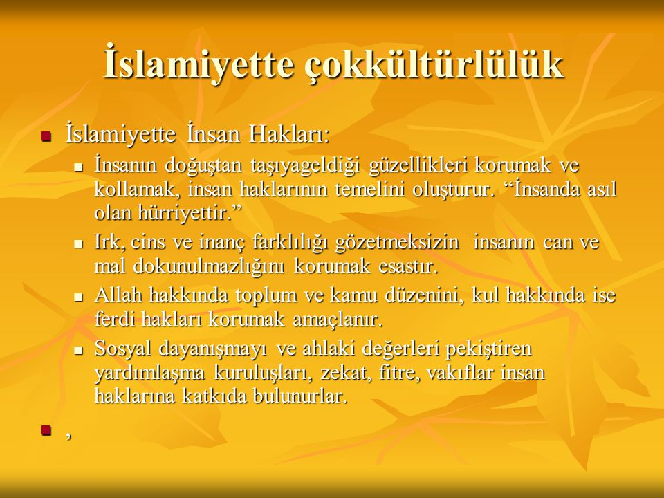 İslamiyette çokkültürlülük İslamiyette İnsan Hakları: İslamiyette İnsan Hakları: İnsanın doğuştan taşıyageldiği güzellikleri korumak ve kollamak, insa