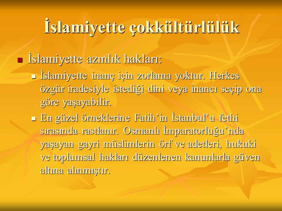 İslamiyette çokkültürlülük İslamiyette azınlık hakları: İslamiyette azınlık hakları: İslamiyette inanç için zorlama yoktur. Herkes özgür iradesiyle is