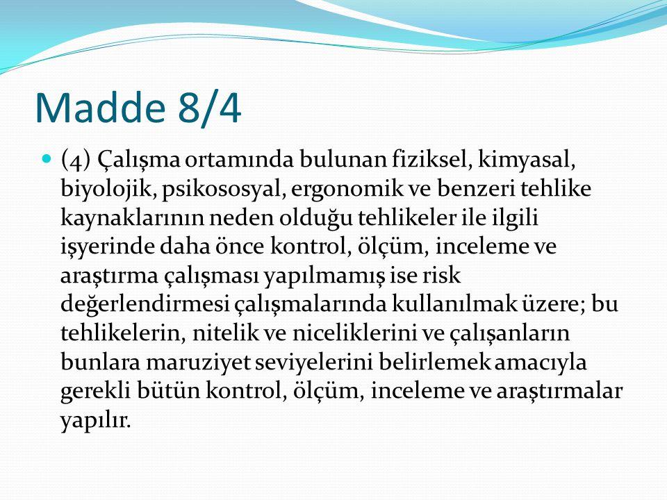 Madde 8/4 (4) Çalışma ortamında bulunan fiziksel, kimyasal, biyolojik, psikososyal, ergonomik ve benzeri tehlike kaynaklarının neden olduğu tehlikeler