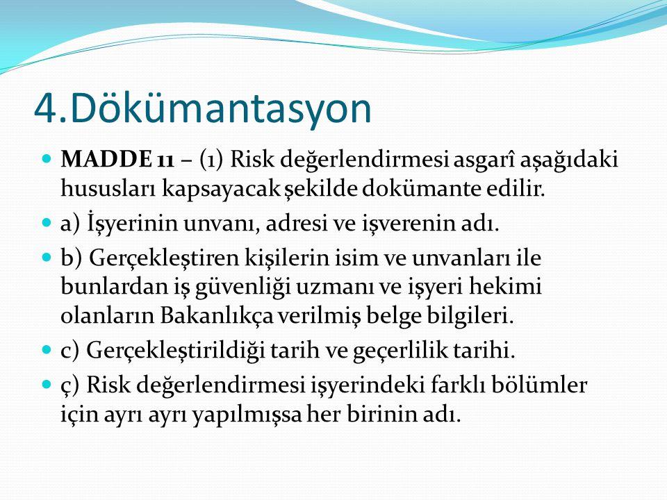 4.Dökümantasyon MADDE 11 – (1) Risk değerlendirmesi asgarî aşağıdaki hususları kapsayacak şekilde dokümante edilir. a) İşyerinin unvanı, adresi ve işv
