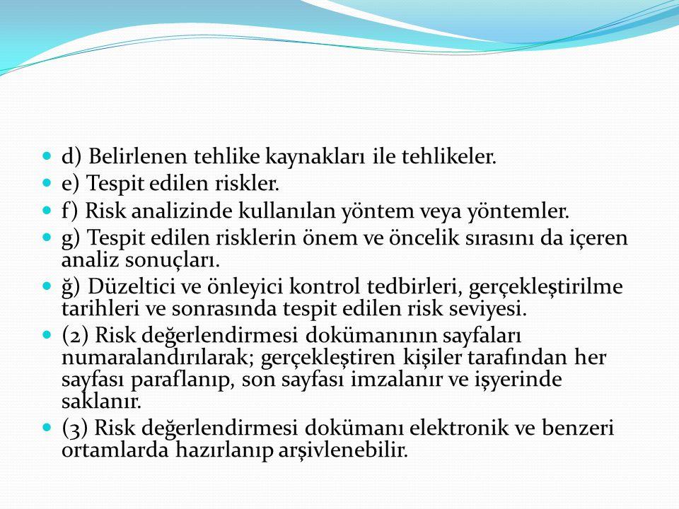 d) Belirlenen tehlike kaynakları ile tehlikeler. e) Tespit edilen riskler. f) Risk analizinde kullanılan yöntem veya yöntemler. g) Tespit edilen riskl