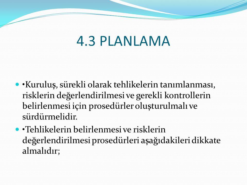 4.3 PLANLAMA Kuruluş, sürekli olarak tehlikelerin tanımlanması, risklerin değerlendirilmesi ve gerekli kontrollerin belirlenmesi için prosedürler oluş