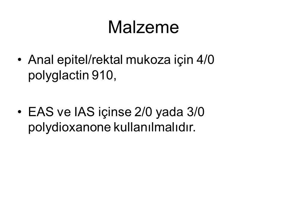 Malzeme Anal epitel/rektal mukoza için 4/0 polyglactin 910, EAS ve IAS içinse 2/0 yada 3/0 polydioxanone kullanılmalıdır.