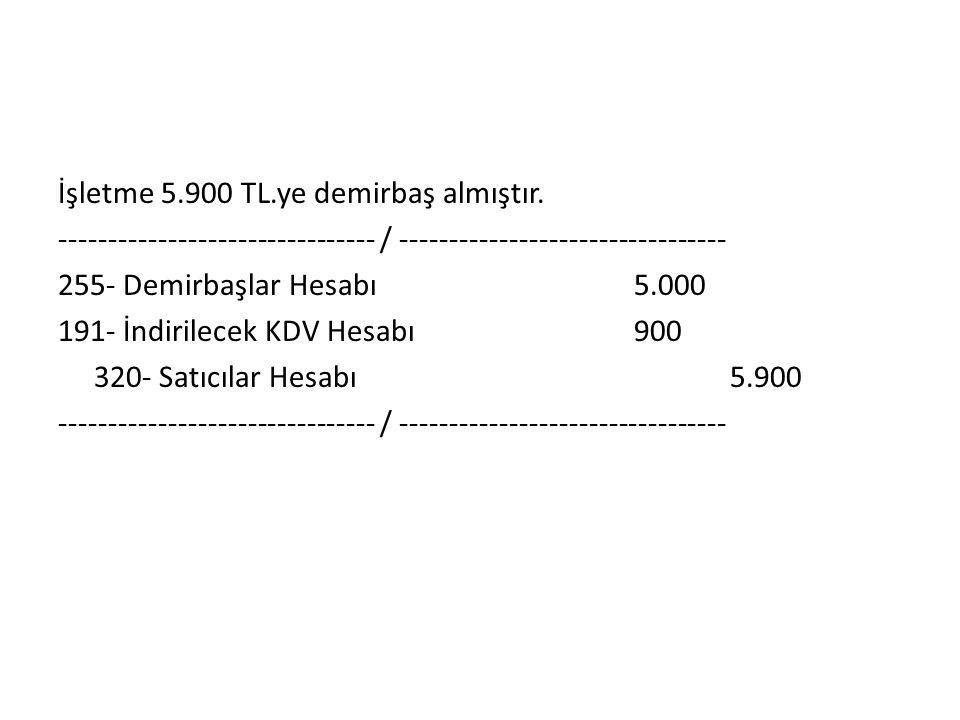 İşletme 5.900 TL.ye demirbaş almıştır.