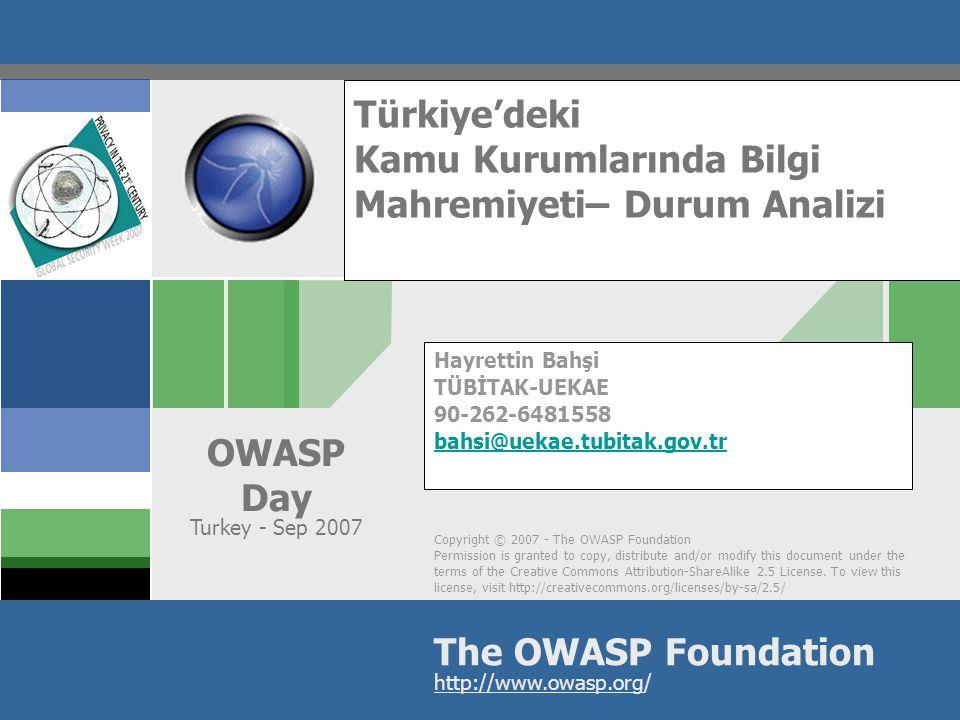 OWASP Günü – Türkiye – Eylül 2007 Web Uygulamalarında Teknik Bilgi Mahremiyeti Eksiklikleri (2)  Yama yönetimi eksiklikleri  Uygulama yönetim modüllerindeki kimlik doğrulama ve yetkilendirme eksiklikleri  Parola kompleksliğinin zorlanmaması (özellikle intranet uygulamalarında)  Kullanıcıya dönen hata mesajları