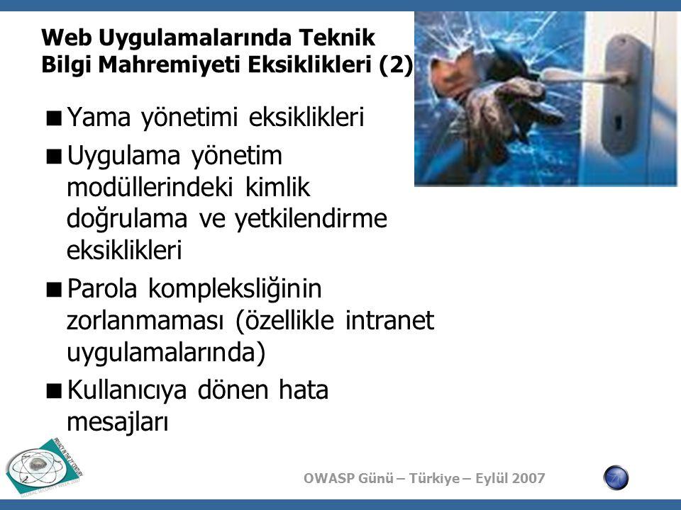 OWASP Günü – Türkiye – Eylül 2007 Web Uygulamalarında Teknik Bilgi Mahremiyeti Eksiklikleri (2)  Yama yönetimi eksiklikleri  Uygulama yönetim modüll