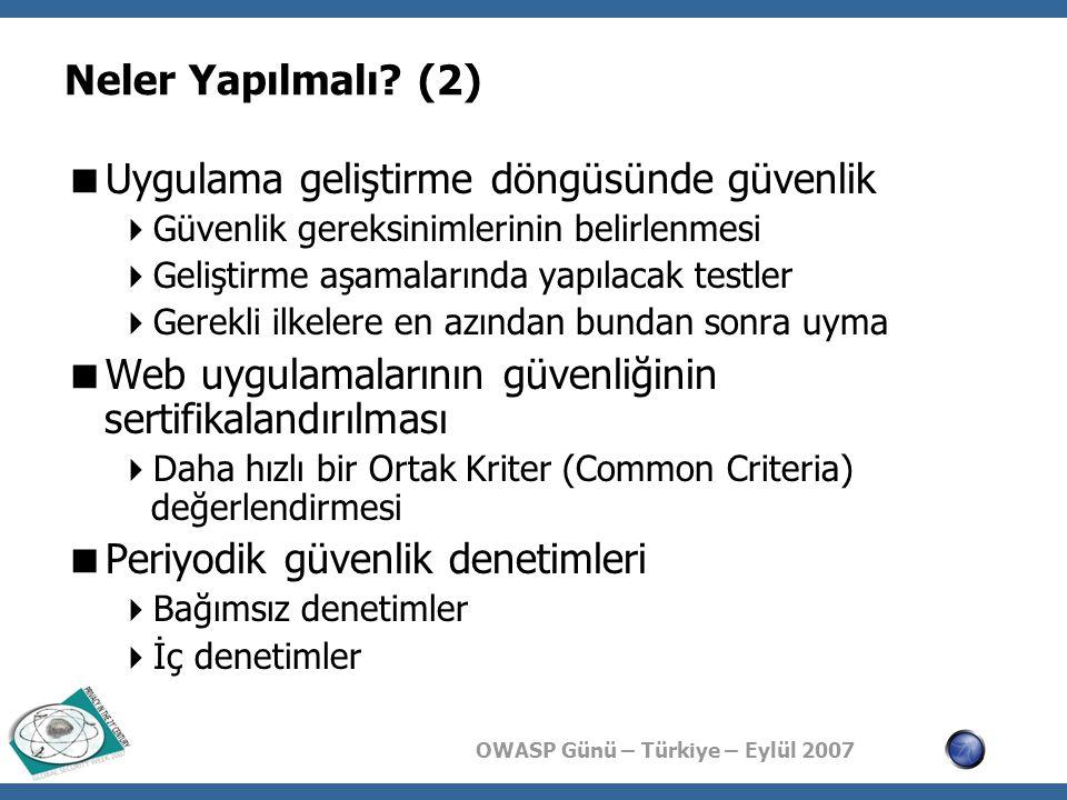 OWASP Günü – Türkiye – Eylül 2007 Neler Yapılmalı? (2)  Uygulama geliştirme döngüsünde güvenlik  Güvenlik gereksinimlerinin belirlenmesi  Geliştirm